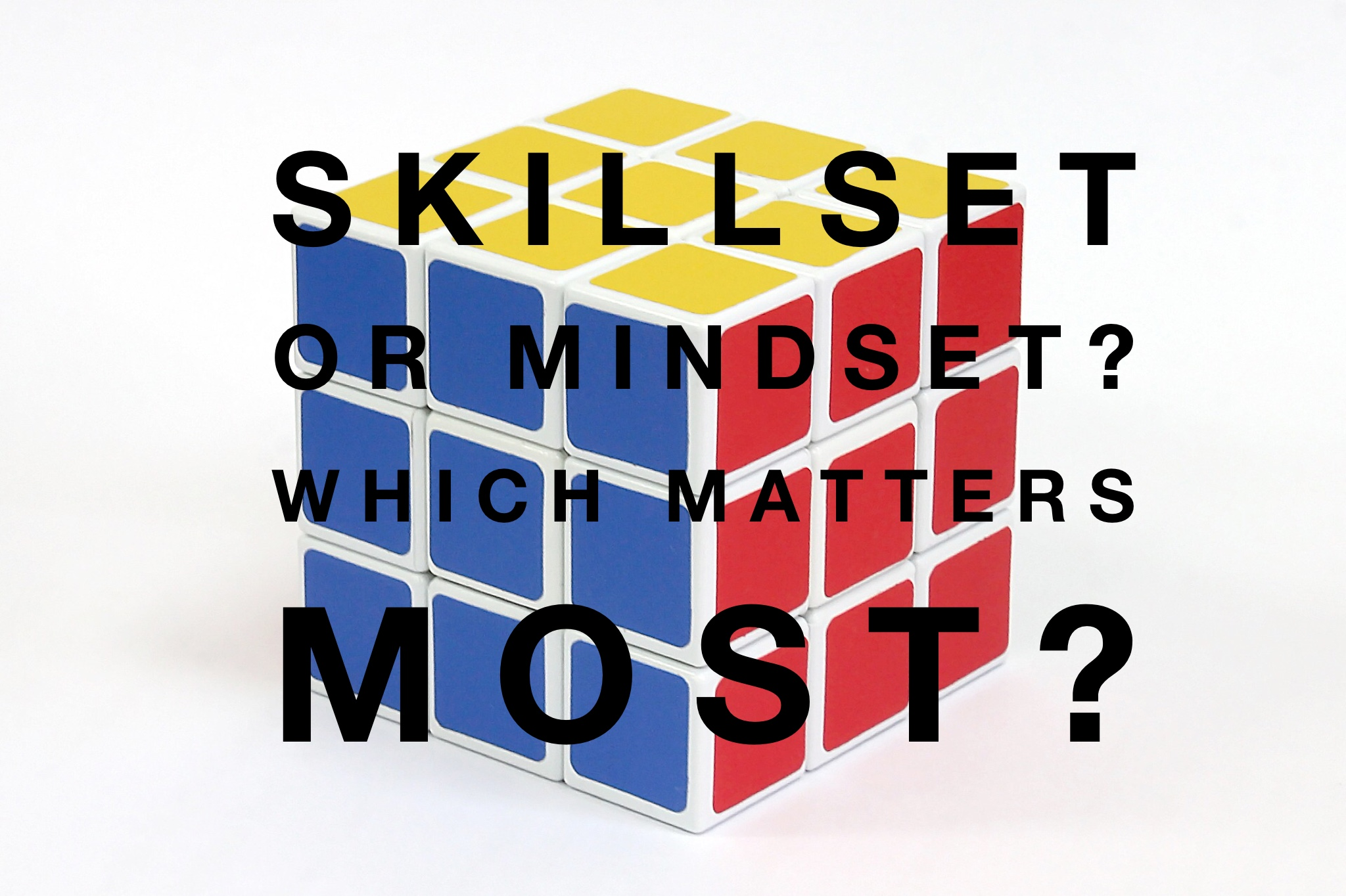 Skillset or Mindset? Which matters most?