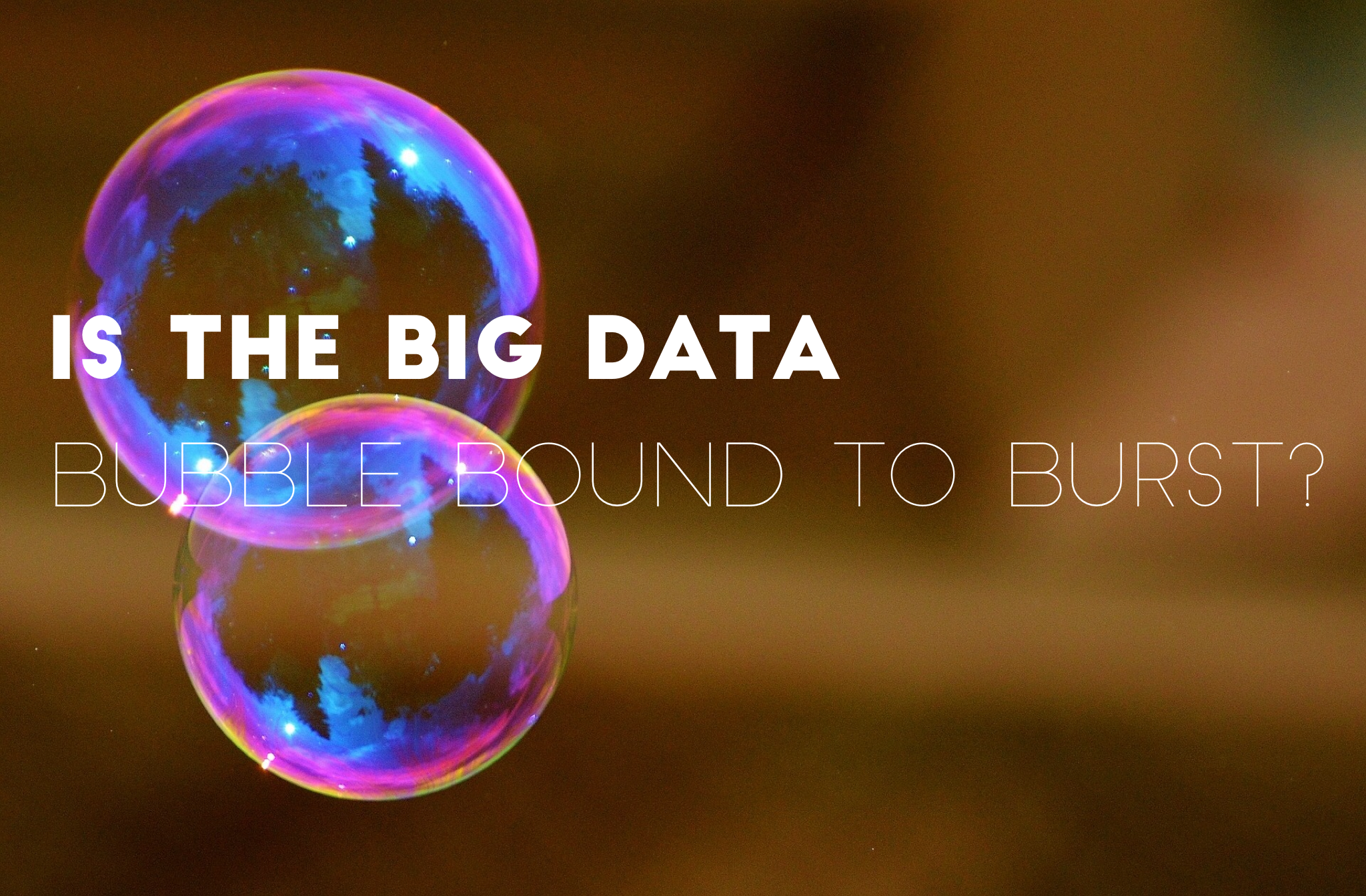 Is the big data bubble bound to burst?