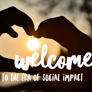 The Era of Social Impact