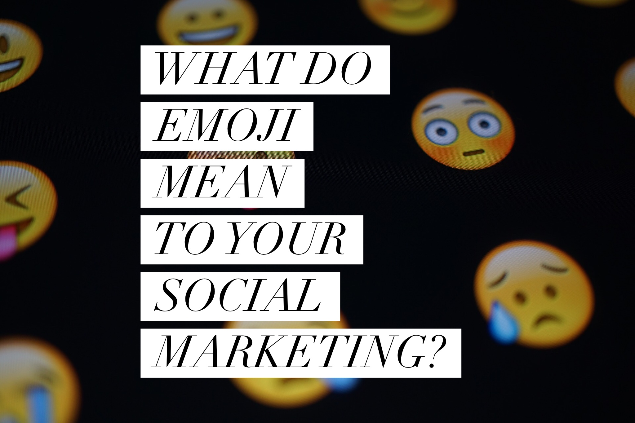 What do emoji mean to your social marketing?